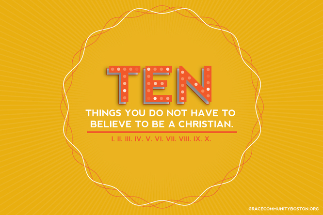 10 things you do not have to believe to be a Christian